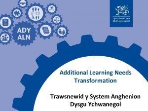 Additional Learning Needs Transformation Trawsnewid y System Anghenion