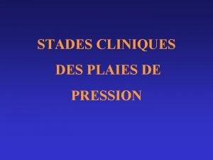 STADES CLINIQUES DES PLAIES DE PRESSION Stades cliniques