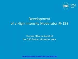 Development of a High Intensity Moderator ESS Thomas