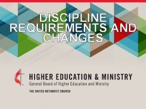 DISCIPLINE REQUIREMENTS AND CHANGES CANDIDACY AND ORDINATION PROCESS