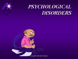 PSYCHOLOGICAL DISORDERS Copyright 1998 Allyn Bacon What Is