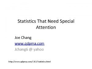 Statistics That Need Special Attention Joe Chang www