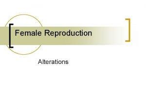 Female Reproduction Alterations Female Reproductive Organs Fetal Chromosome