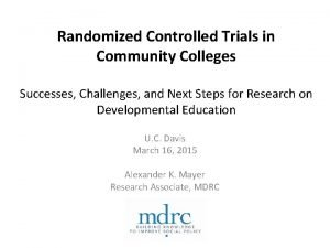 Randomized Controlled Trials in Community Colleges Successes Challenges