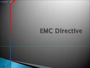 EMC Directive Contents The EMC Directive History Objectives