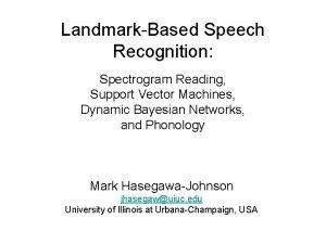 LandmarkBased Speech Recognition Spectrogram Reading Support Vector Machines