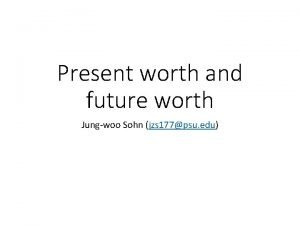 Present worth and future worth Jungwoo Sohn jzs