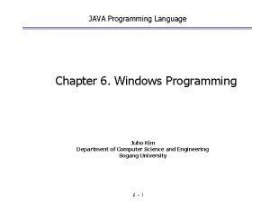 JAVA Programming Language Chapter 6 Windows Programming Juho