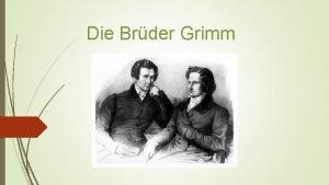 Die Brder Grimm Die Brder Grimm sind Jacob