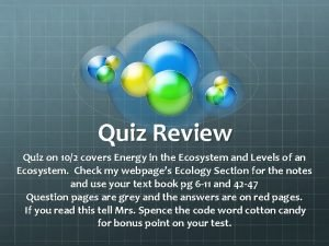 Quiz Review Quiz on 102 covers Energy in