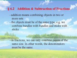 6 2 Addition Subtraction of Fractions addition means