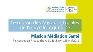 Le rseau des Missions Locales de NouvelleAquitaine Mission