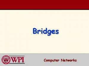 Bridges Computer Networks Bridges Outline Repeaters Bridges Backward
