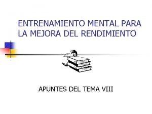 ENTRENAMIENTO MENTAL PARA LA MEJORA DEL RENDIMIENTO APUNTES