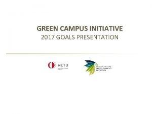 GREEN CAMPUS INITIATIVE 2017 GOALS PRESENTATION Presentation Agenda