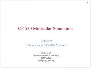 1 CE 530 Molecular Simulation Lecture 25 Efficiencies
