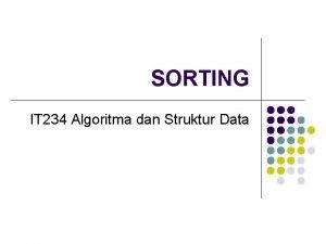 SORTING IT 234 Algoritma dan Struktur Data Sorting