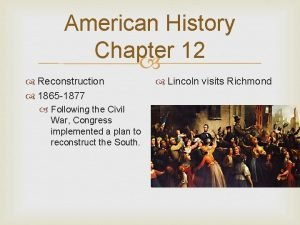 American History Chapter 12 Reconstruction 1865 1877 Following