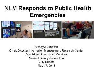 NLM Responds to Public Health Emergencies Stacey J