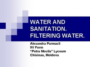 WATER AND SANITATION FILTERING WATER Alexandra Parmacli 9