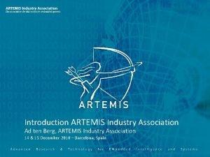 Introduction ARTEMIS Industry Association Ad ten Berg ARTEMIS