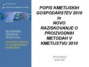 POPIS KMETIJSKIH GOSPODARSTEV 2010 in NOVO RAZISKOVANJE O