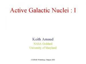Active Galactic Nuclei I Keith Arnaud NASA Goddard