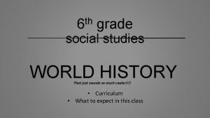 th 6 grade social studies WORLD HISTORY That