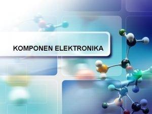 KOMPONEN ELEKTRONIKA Resistor Merupakan kokponen elektronika yang berfungsi
