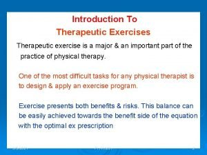 Introduction To Therapeutic Exercises Therapeutic exercise is a