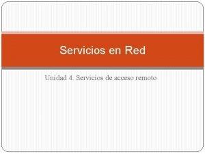Servicios en Red Unidad 4 Servicios de acceso