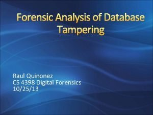 Forensic Analysis of Database Tampering Raul Quinonez CS