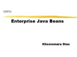 GENTe Enterprise Java Beans Klissiomara Dias Tecnologia Enterprise