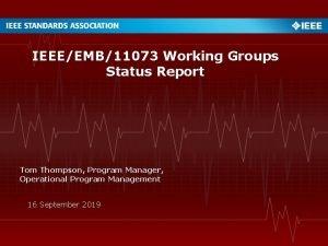 IEEEEMB11073 Working Groups Status Report Tom Thompson Program