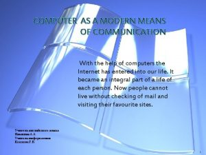 COMPUTER AS A MODERN MEANS OF COMMUNICATION With