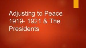 Adjusting to Peace 1919 1921 The Presidents Adjusting