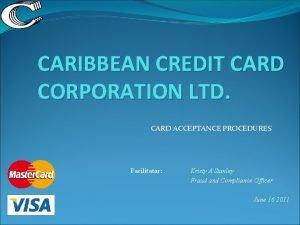 CARIBBEAN CREDIT CARD CORPORATION LTD CARD ACCEPTANCE PROCEDURES