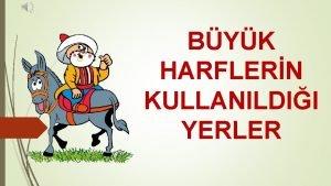 BYK HARFLERN KULLANILDII YERLER Cmleler byk harfle balar