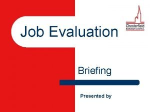Job Evaluation Briefing Presented by JOB EVALUATION is