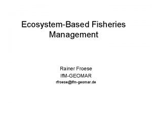 EcosystemBased Fisheries Management Rainer Froese If MGEOMAR rfroeseifmgeomar