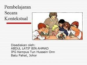 Pembelajaran Secara Kontekstual Disediakan oleh ABDUL LATIF BIN