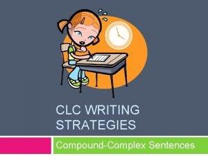 CLC WRITING STRATEGIES CompoundComplex Sentences CompoundComplex Sentences CompoundComplex