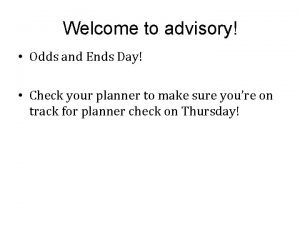 Welcome to advisory Odds and Ends Day Check
