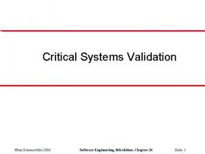 Critical Systems Validation Ian Sommerville 2006 Software Engineering
