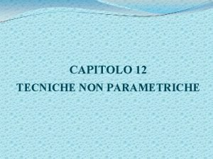 CAPITOLO 12 TECNICHE NON PARAMETRICHE Tecniche non parametriche