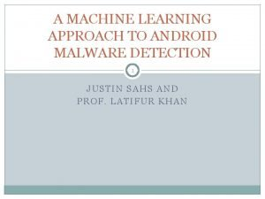 A MACHINE LEARNING APPROACH TO ANDROID MALWARE DETECTION