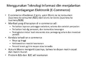 Menggunakan Teknologi Informasi dlm menjalankan perdagangan Elektronik ECommerce