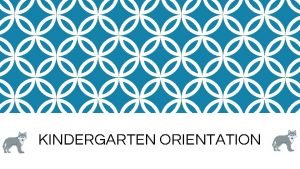 KINDERGARTEN ORIENTATION WELCOME TO THE BEST ELEMENTARY SCHOOL