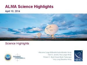 ALMA Science Highlights April 10 2014 Science Highlights