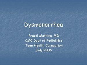 Dysmenorrhea Preeti Matkins MD CMC Dept of Pediatrics